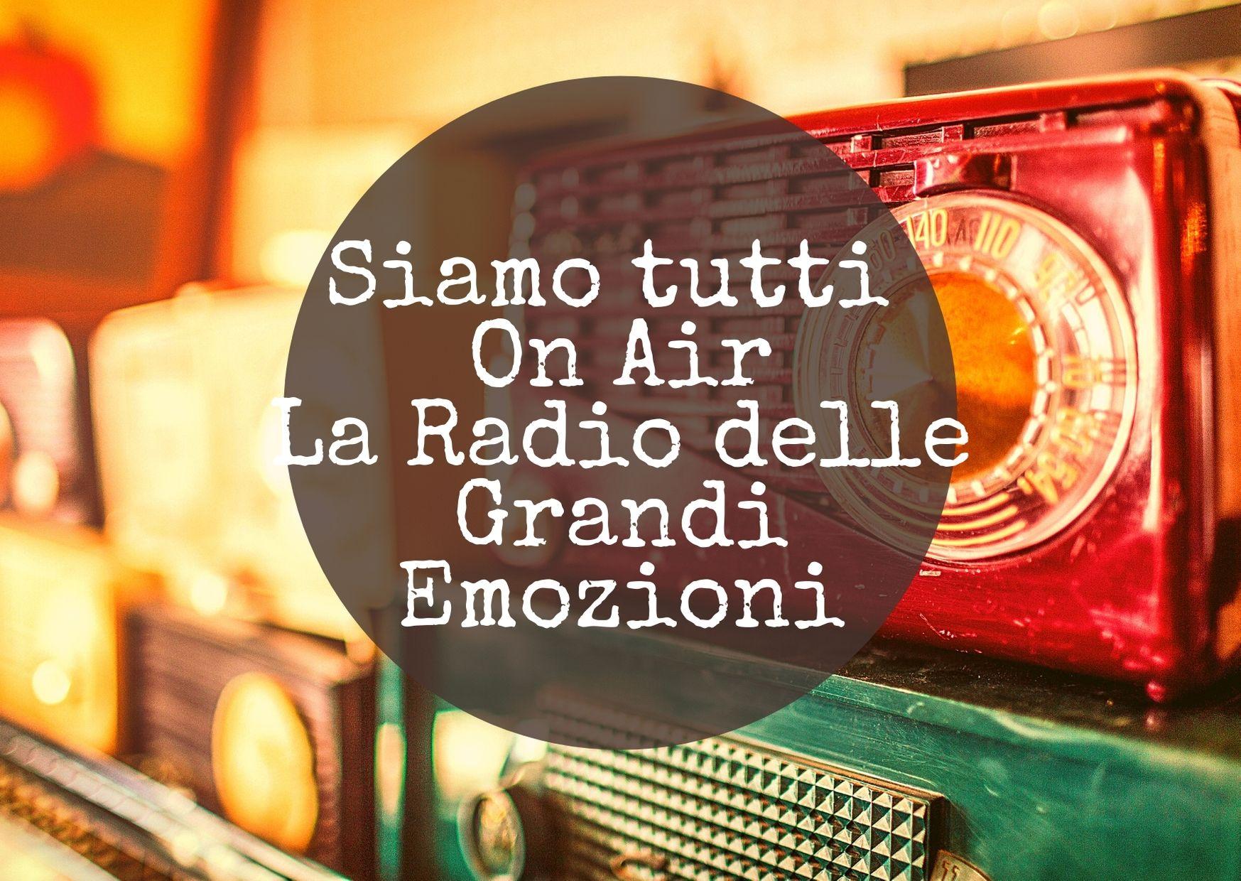 siamo tutti on air la radio delle grandi emozioni